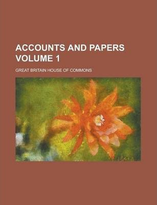 Accounts and Papers Volume 1