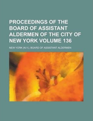 Proceedings of the Board of Assistant Aldermen of the City of New York Volume 136