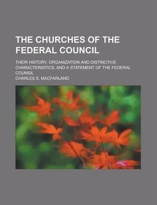 The Churches of the Federal Council; Their History, Organization and Distinctive Characteristics, and a Statement of the Federal Counsil