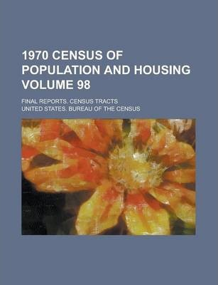1970 Census of Population and Housing; Final Reports. Census Tracts Volume 98