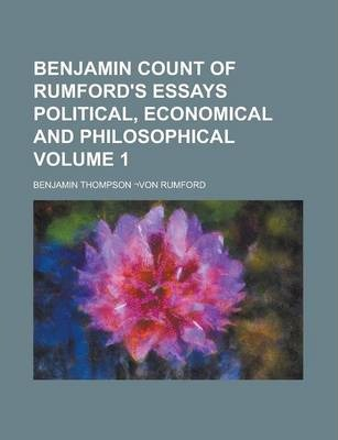 Benjamin Count of Rumford's Essays Political, Economical and Philosophical Volume 1