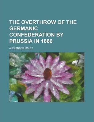 The Overthrow of the Germanic Confederation by Prussia in 1866