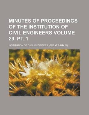 Minutes of Proceedings of the Institution of Civil Engineers Volume 29, PT. 1