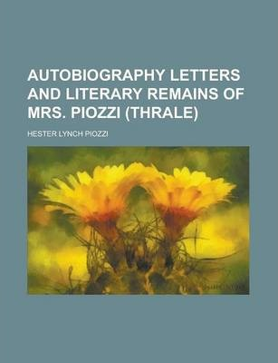 Autobiography Letters and Literary Remains of Mrs. Piozzi (Thrale)