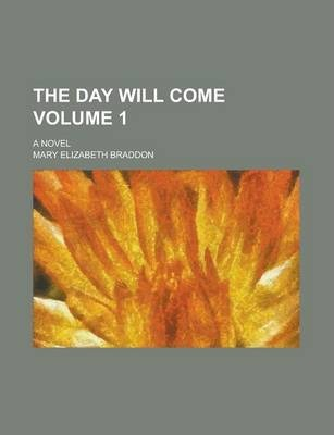 The Day Will Come; A Novel Volume 1