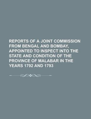 Reports of a Joint Commission from Bengal and Bombay, Appointed to Inspect Into the State and Condition of the Province of Malabar in the Years 1792 and 1793