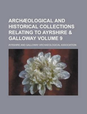 Archaeological and Historical Collections Relating to Ayrshire & Galloway Volume 9
