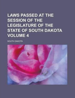 Laws Passed at the Session of the Legislature of the State of South Dakota Volume 4