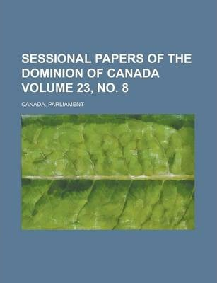 Sessional Papers of the Dominion of Canada Volume 23, No. 8
