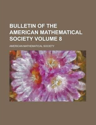 Bulletin of the American Mathematical Society Volume 8