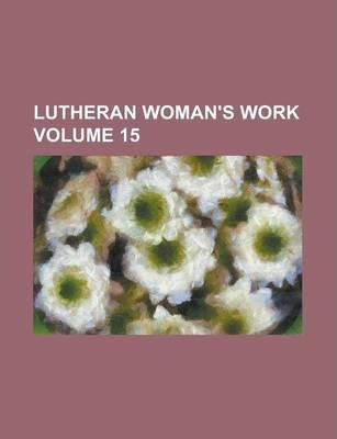 Lutheran Woman's Work Volume 15