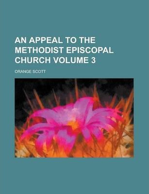 An Appeal to the Methodist Episcopal Church Volume 3