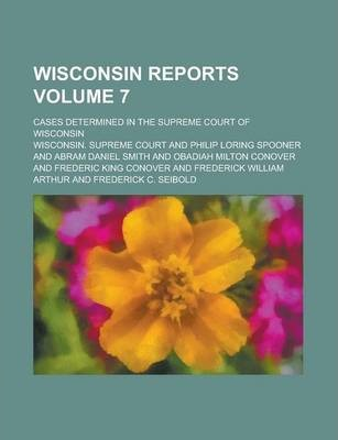 Wisconsin Reports; Cases Determined in the Supreme Court of Wisconsin Volume 7