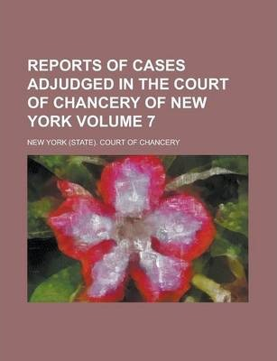 Reports of Cases Adjudged in the Court of Chancery of New York Volume 7