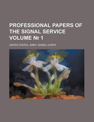 Professional Papers of the Signal Service Volume 1