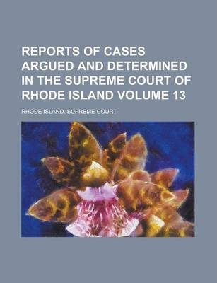 Reports of Cases Argued and Determined in the Supreme Court of Rhode Island Volume 13