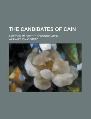 The Candidates of Cain; A Catechism for the Constituencies...