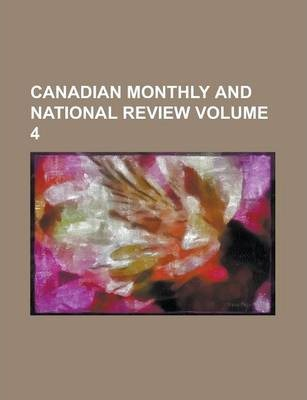 Canadian Monthly and National Review Volume 4