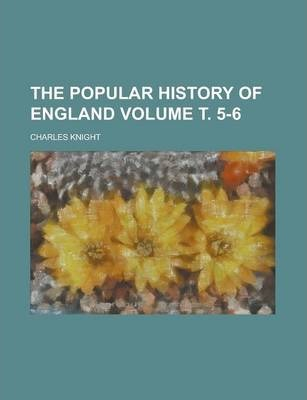 The Popular History of England Volume . 5-6