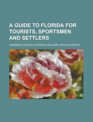 A Guide to Florida for Tourists, Sportsmen and Settlers