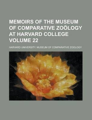 Memoirs of the Museum of Comparative Zoology at Harvard College Volume 22