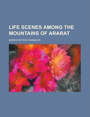 Life Scenes Among the Mountains of Ararat