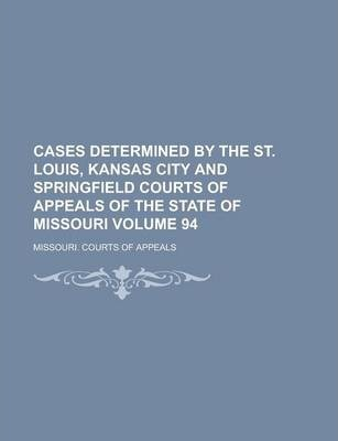 Cases Determined by the St. Louis, Kansas City and Springfield Courts of Appeals of the State of Missouri Volume 94