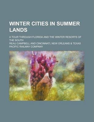 Winter Cities in Summer Lands; A Tour Through Florida and the Winter Resorts of the South