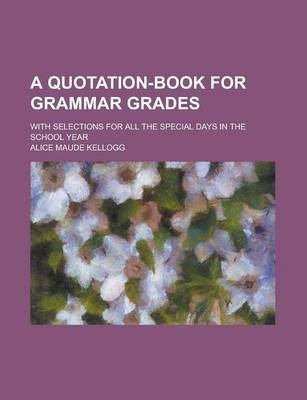 A Quotation-Book for Grammar Grades; With Selections for All the Special Days in the School Year