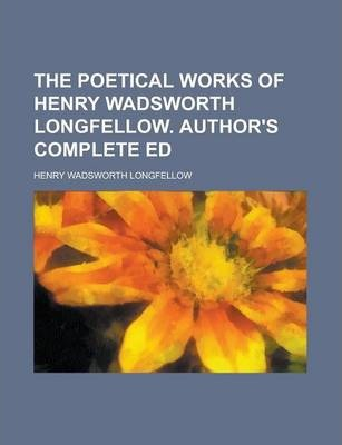 The Poetical Works of Henry Wadsworth Longfellow. Author's Complete Ed