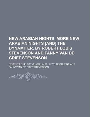 New Arabian Nights. More New Arabian Nights [And] the Dynamiter, by Robert Louis Stevenson and Fanny Van de Grift Stevenson