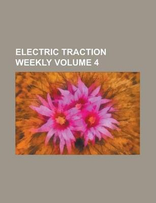 Electric Traction Weekly Volume 4