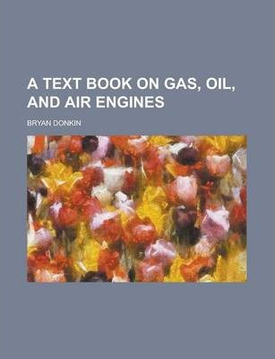 A Text Book on Gas, Oil, and Air Engines
