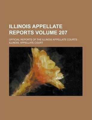 Illinois Appellate Reports; Official Reports of the Illinois Appellate Courts Volume 207