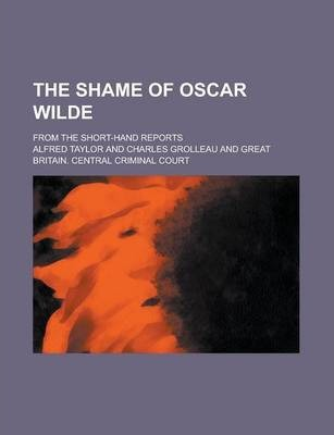 The Shame of Oscar Wilde; From the Short-Hand Reports