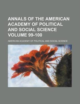 Annals of the American Academy of Political and Social Science Volume 99-100