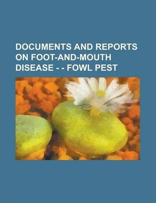 Documents and Reports on Foot-And-Mouth Disease - - Fowl Pest