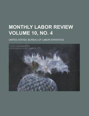 Monthly Labor Review Volume 10, No. 4