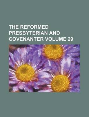 The Reformed Presbyterian and Covenanter Volume 29