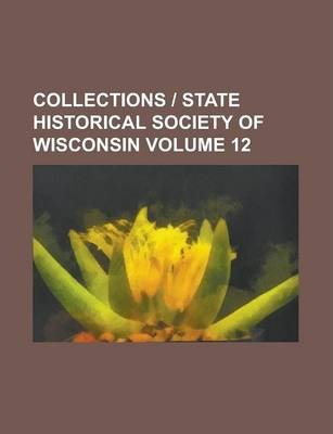 Collections - State Historical Society of Wisconsin Volume 12