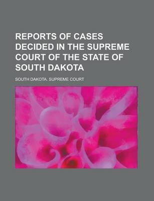 Reports of Cases Decided in the Supreme Court of the State of South Dakota Volume 21
