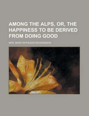 Among the Alps, Or, the Happiness to Be Derived from Doing Good