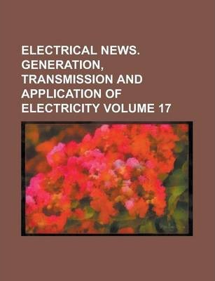 Electrical News. Generation, Transmission and Application of Electricity Volume 17