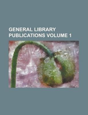 General Library Publications Volume 1