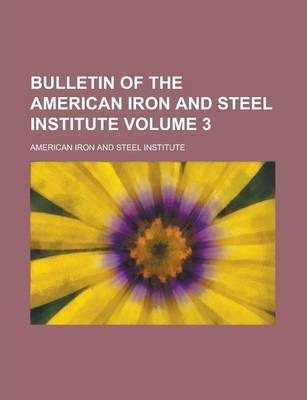 Bulletin of the American Iron and Steel Institute Volume 3