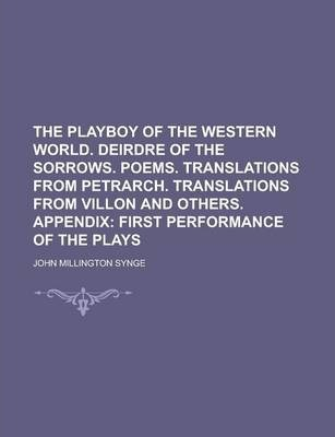 The Playboy of the Western World. Deirdre of the Sorrows. Poems. Translations from Petrarch. Translations from Villon and Others. Appendix
