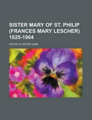 Sister Mary of St. Philip (Frances Mary Lescher) 1825-1904