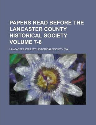 Papers Read Before the Lancaster County Historical Society Volume 7-8