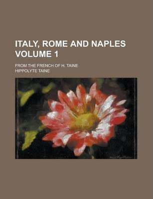 Italy, Rome and Naples; From the French of H. Taine Volume 1