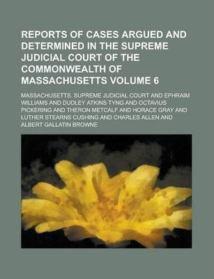 Reports of Cases Argued and Determined in the Supreme Judicial Court of the Commonwealth of Massachusetts Volume 6